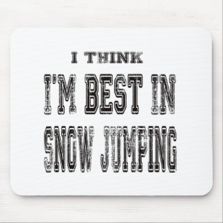 I Think I m Best In Snow Jumping Mouse Pads