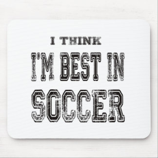 I Think I m Best In Soccer Mousepad