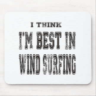 I Think I m Best In Wind Surfing Mouse Pad