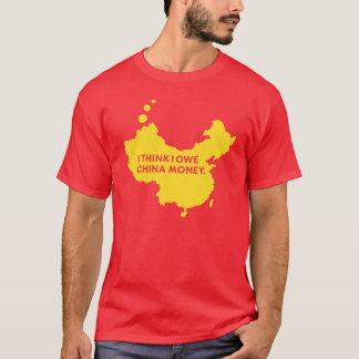 I THINK I OWE CHINA MONEY T-Shirt