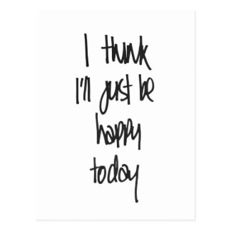 I think I'll just be happy today Postcard