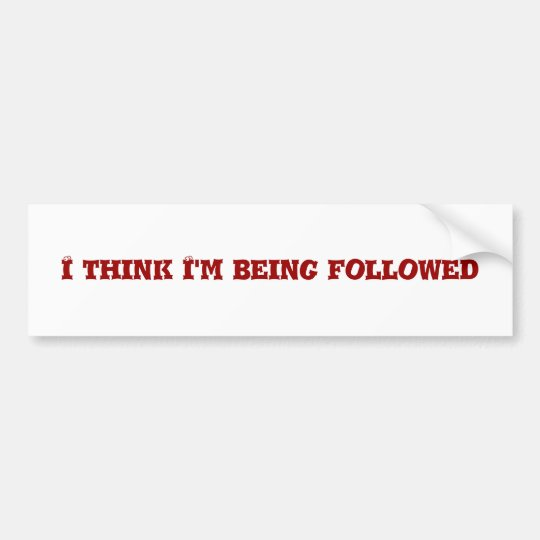 I think I'm being followed Bumper Sticker