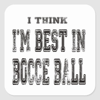 I Think I'm Best In Bocce ball Stickers