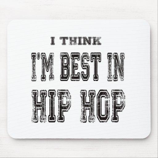 I Think I'm Best In Hip Hop Mousepad