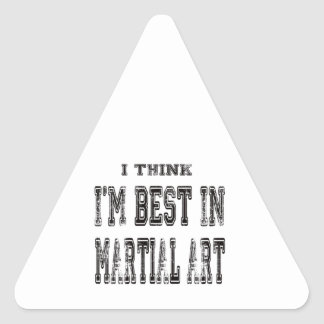 I Think I'm Best In Martial Art Triangle Stickers