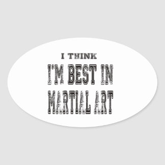 I Think I'm Best In Martial Art Oval Stickers