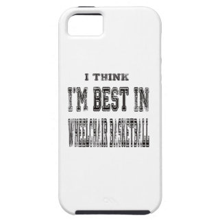 I Think I'm Best In Wheelchair basketball iPhone 5 Case