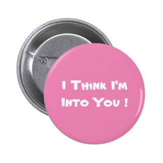 I think I'm into You 6 Cm Round Badge