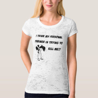 I think my personal trainer is trying to kill me T-Shirt