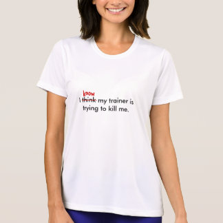 I think my trainer is trying to ki... - Customized T-Shirt