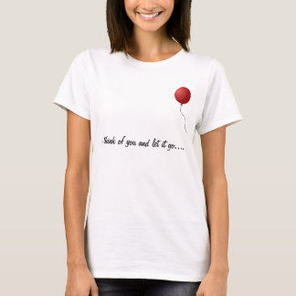 I Think of You and Let it Go... T-Shirt
