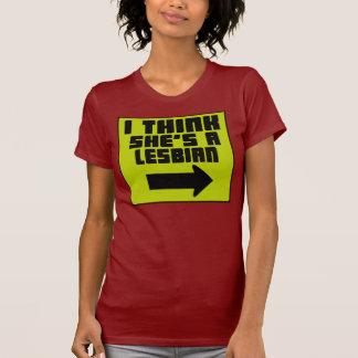 I Think She's A Lesbian -- T-Shirt