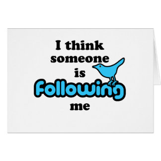 I think someone is following me card