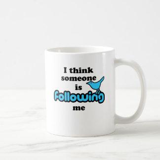 I think someone is following me coffee mugs