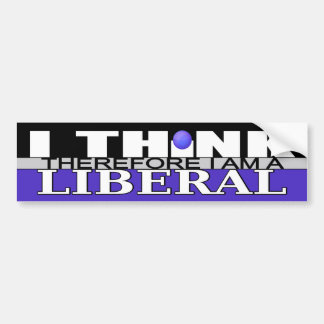 I Think Therefore I am a Liberal Bumper Sticker