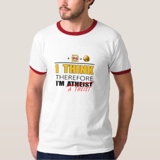 I think therefore i am a theist T-Shirt
