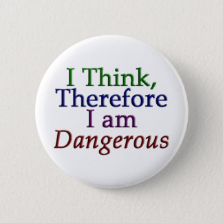 I Think, Therefore I am Dangerous Button