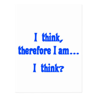 I think, therefore I am... I think Postcard