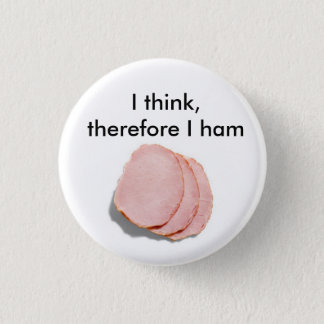I think, therefore I am.  Pun intended 3 Cm Round Badge
