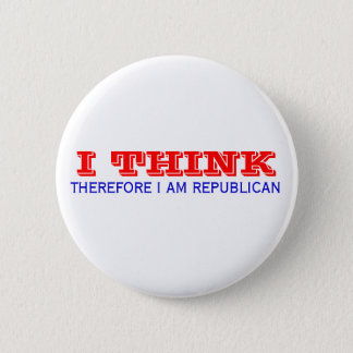 I THINK , THEREFORE I AM REPUBLICAN 6 CM ROUND BADGE