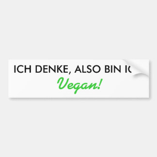 I THINK, THEREFORE I AM, Vegan! Bumper Sticker