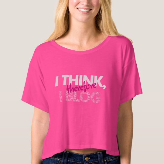 I Think Therefore I Blog T-Shirt