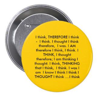 I think, THEREFORE I think -  I think. I though... 7.5 Cm Round Badge