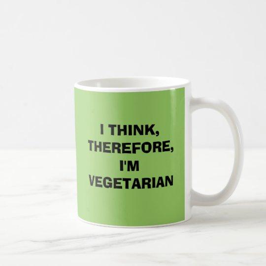 I THINK, THEREFORE,I'M VEGETARIAN COFFEE MUG