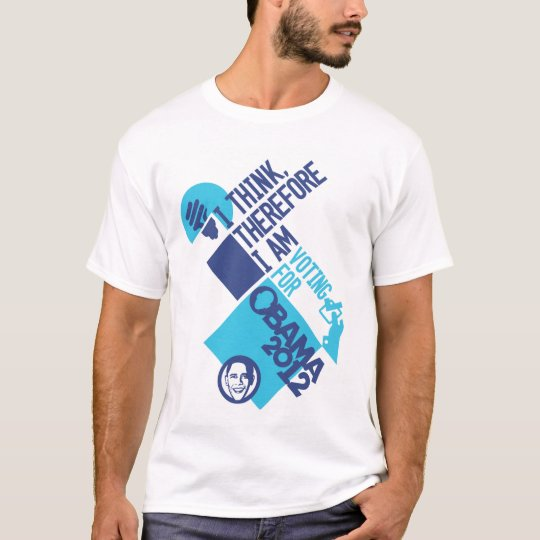 I Think Threfore I Am - For Obama T-Shirt