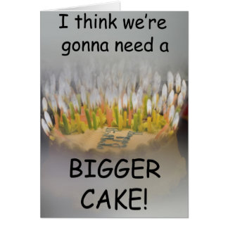 I think we re gonna need a Bigger Birthday Cake Cards