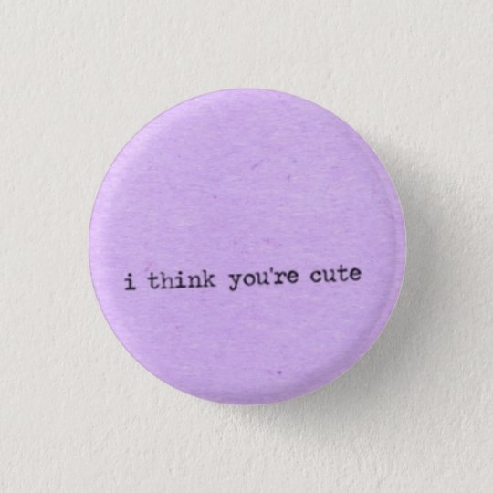 I think you're cute 3 cm round badge