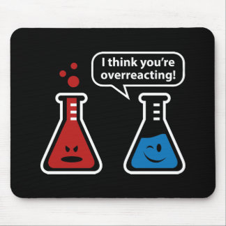 I Think You're Overreacting! Mouse Mat