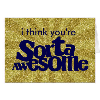 I Think You're Sorta Awesome Notecard