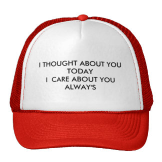 I THOUGHT ABOUT YOU TODAYI  CARE ABOUT YOU ALWAY'S CAP