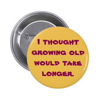 I thought growing old 6 cm round badge