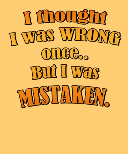 I thought I was Wrong once, but I was Mistaken. Tee Shirt