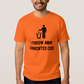 I throw away commented code t shirts