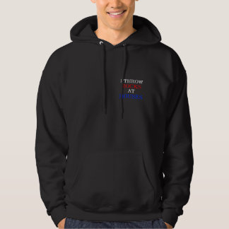 I Throw Rocks at Houses Hoodie
