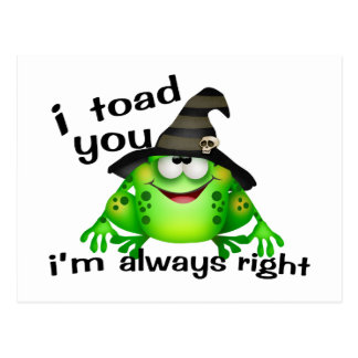 I Toad You I'm Always Right Post Cards