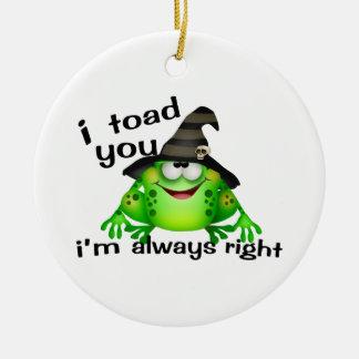 I Toad You I'm Always Right Round Ceramic Decoration