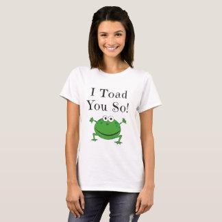 I Toad You So! - Funny Frog Joke design T-Shirt
