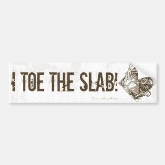 I Toe the Slab! Bumpersticker Bumper Sticker