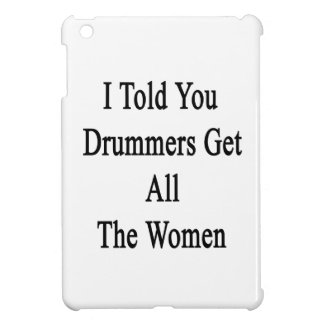 I Told You Drummers Get All The Women iPad Mini Covers