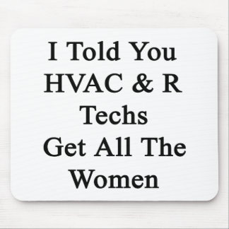 I Told You HVAC R Techs Get All The Women Mousepads