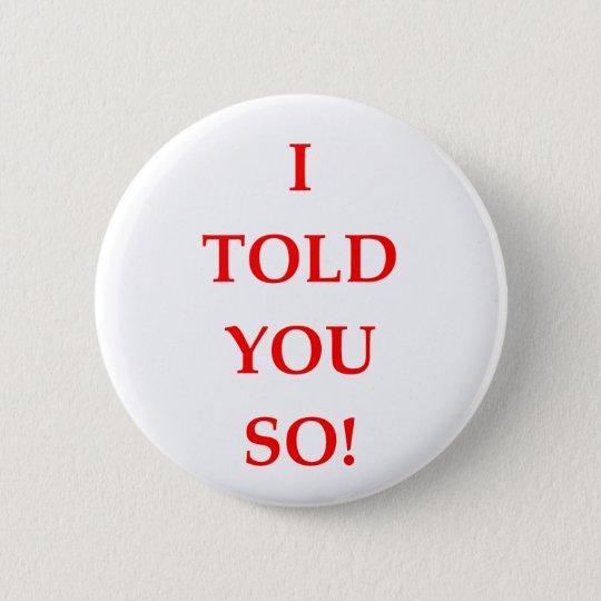 i told you so 6 cm round badge