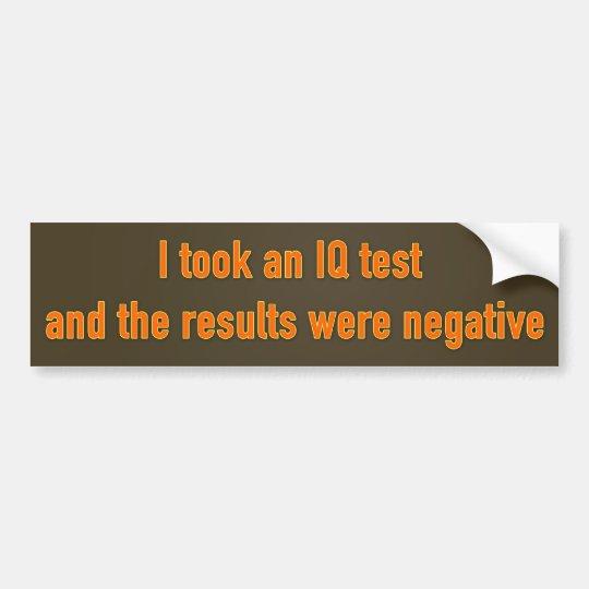 I took an IQ test and the results were negative Bumper Sticker