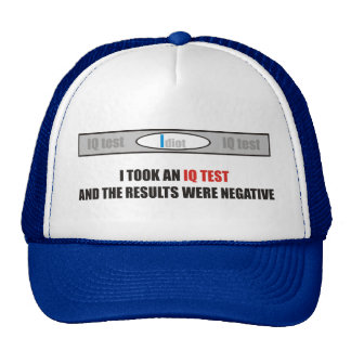 I took an IQ test and the results were negative Trucker Hats