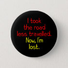 I took the road less travelled 6 cm round badge