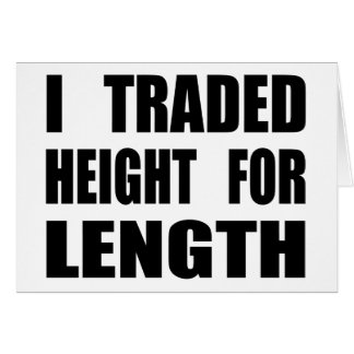 I Traded Height For Length Greeting Card