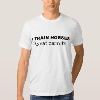 I Train Horses...T-Shirt T Shirts